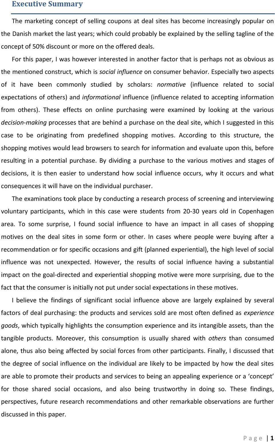 For this paper, I was however interested in another factor that is perhaps not as obvious as the mentioned construct, which is social influence on consumer behavior.