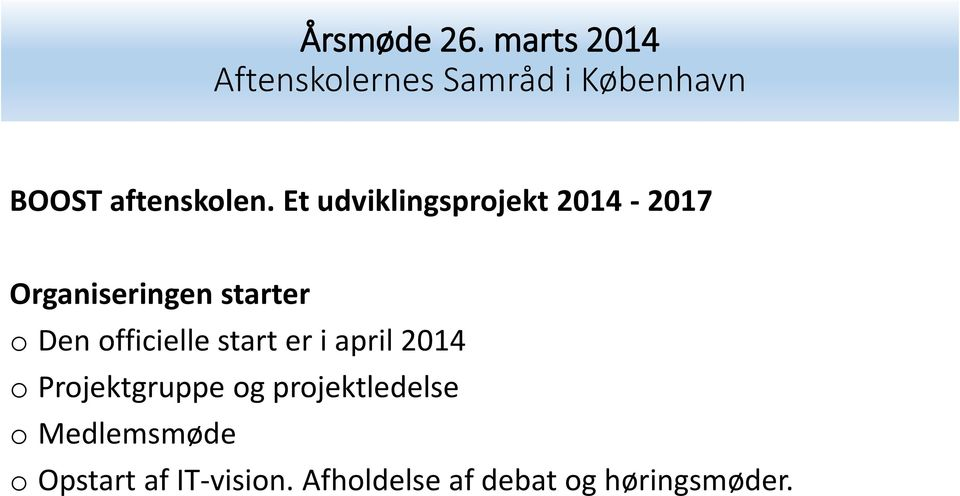 o Den officielle start er i april 2014 o Projektgruppe
