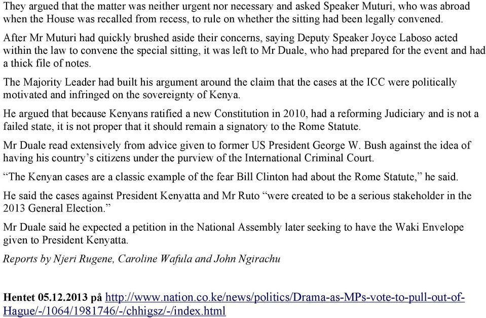 event and had a thick file of notes. The Majority Leader had built his argument around the claim that the cases at the ICC were politically motivated and infringed on the sovereignty of Kenya.