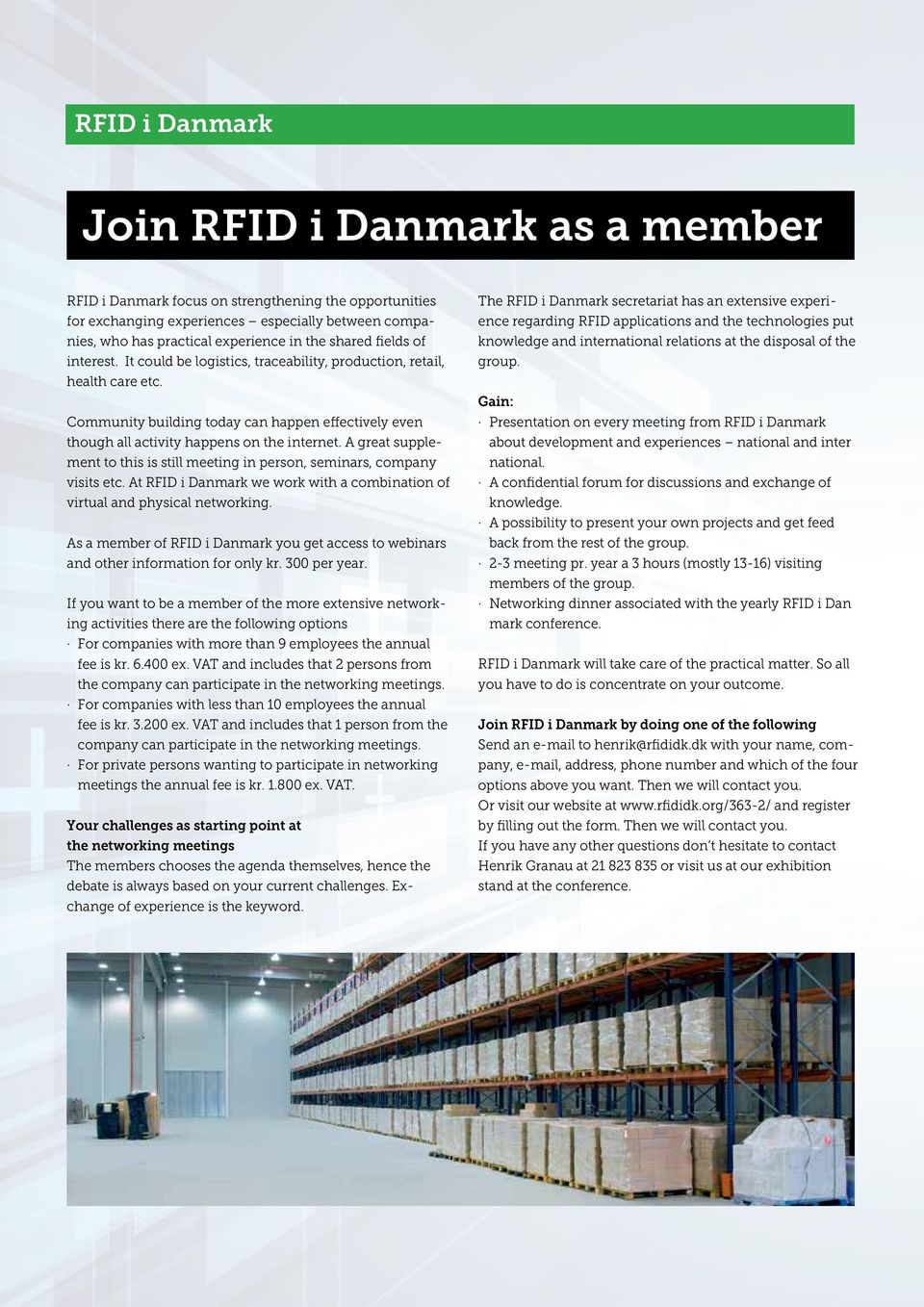 A great supplement to this is still meeting in person, seminars, company visits etc. At RFID i Danmark we work with a combination of virtual and physical networking.