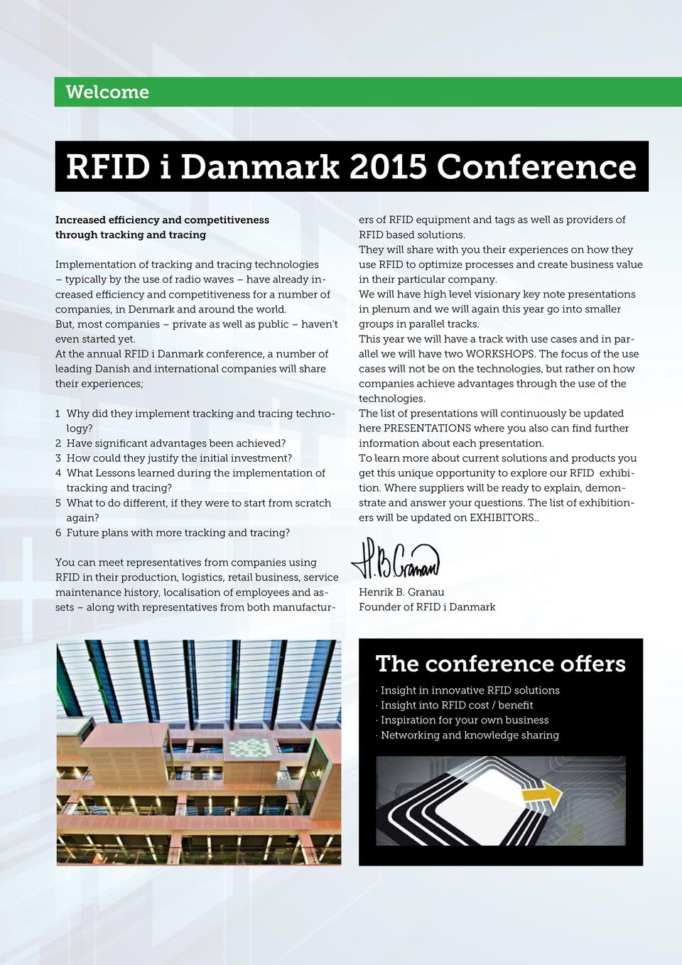 At the annual RFID i Danmark conference, a number of leading Danish and international companies will share their experiences; 1 Why did they implement tracking and tracing technology?