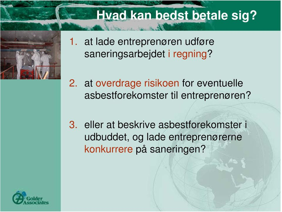 at overdrage risikoen for eventuelle asbestforekomster til