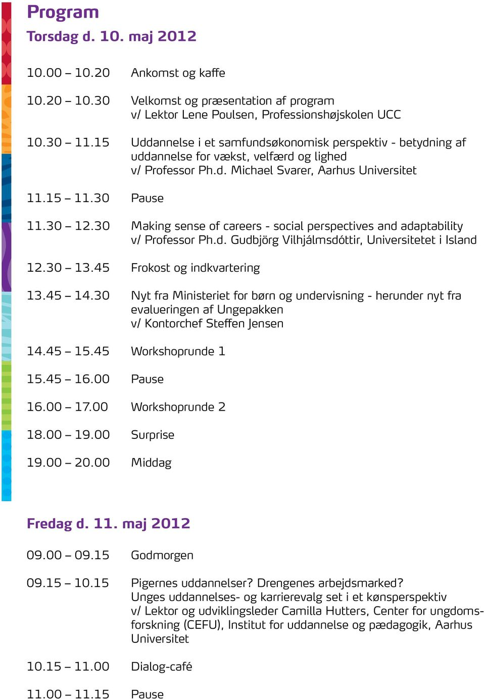 30 Making sense of careers - social perspectives and adaptability v/ Professor Ph.d. Gudbjörg Vilhjálmsdóttir, Universitetet i Island 12.30 13.45 Frokost og indkvartering 13.45 14.