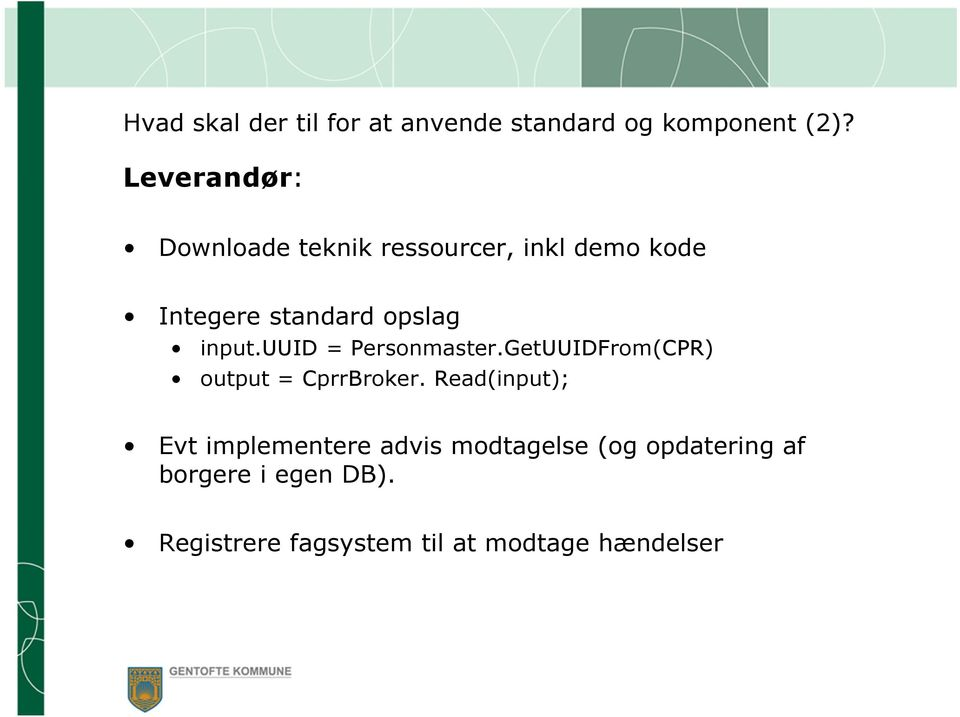 input.uuid = Personmaster.GetUUIDFrom(CPR) output = CprrBroker.