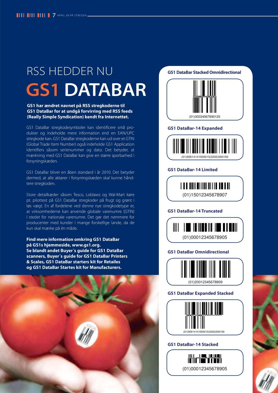 GS1 DataBar stregkoderne kan ud over et GTIN (Global Trade Item Number) også indeholde GS1 Application Identifiers såsom serienummer og dato.