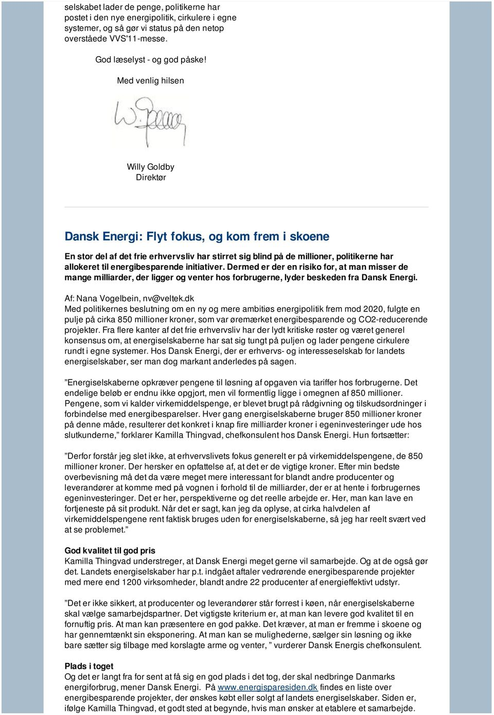 energibesparende initiativer. Dermed er der en risiko for, at man misser de mange milliarder, der ligger og venter hos forbrugerne, lyder beskeden fra Dansk Energi. Af: Nana Vogelbein, nv@veltek.