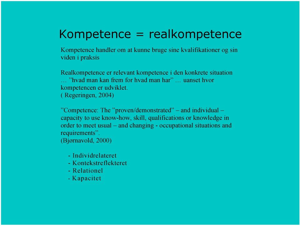 ( Regeringen, 2004) Competence: The proven/demonstrated and individual capacity to use know-how, skill, qualifications or knowledge in