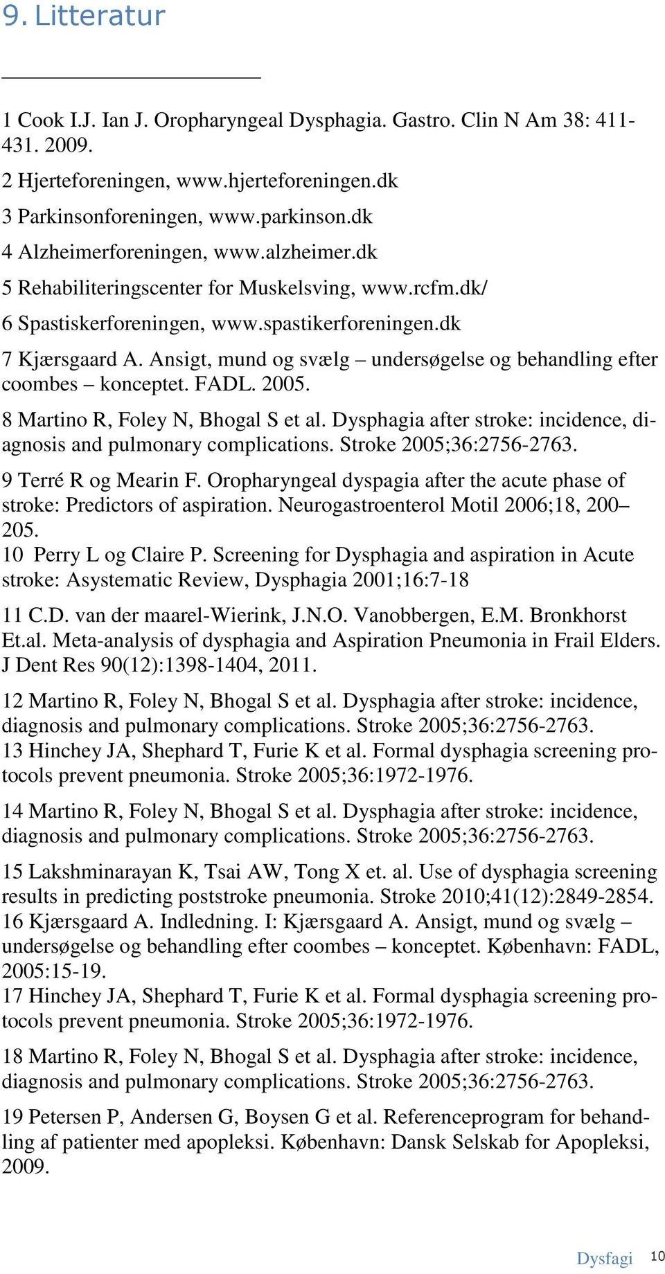 Ansigt, mund og svælg undersøgelse og behandling efter coombes konceptet. FADL. 2005. 8 Martino R, Foley N, Bhogal S et al. Dysphagia after stroke: incidence, diagnosis and pulmonary complications.