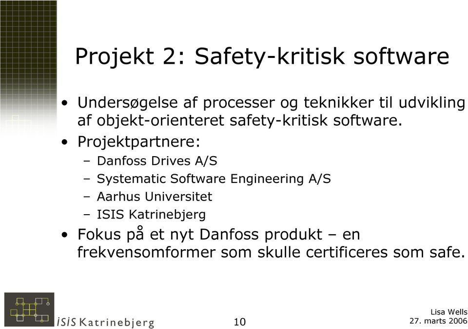 Projektpartnere: Danfoss Drives A/S Systematic Software Engineering A/S Aarhus