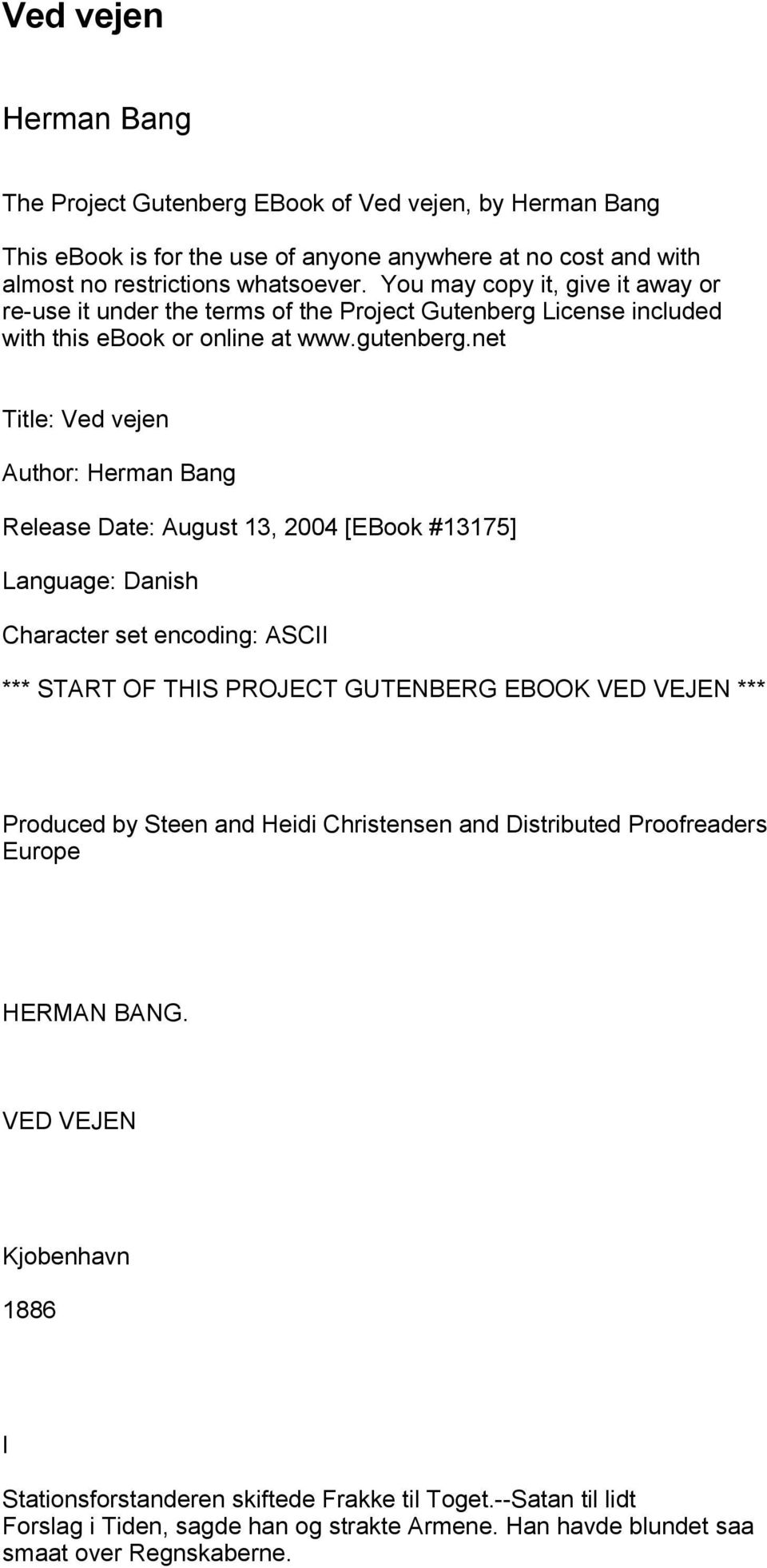 net Title: Ved vejen Author: Herman Bang Release Date: August 13, 2004 [EBook #13175] Language: Danish Character set encoding: ASCII *** START OF THIS PROJECT GUTENBERG EBOOK VED VEJEN ***