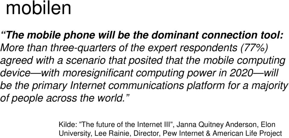 2020 will be the primary Internet communications platform for a majority of people across the world.