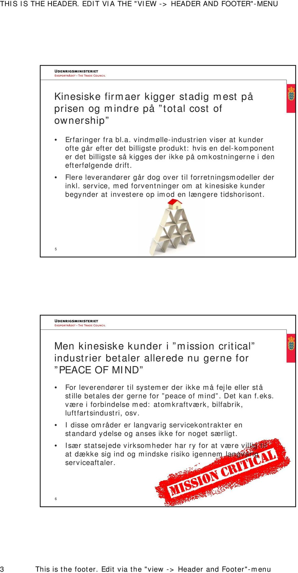 5 Men kinesiske kunder i mission critical industrier betaler allerede nu gerne for PEACE OF MIND For leverendører til systemer der ikke må fejle eller stå stille betales der gerne for peace of mind.
