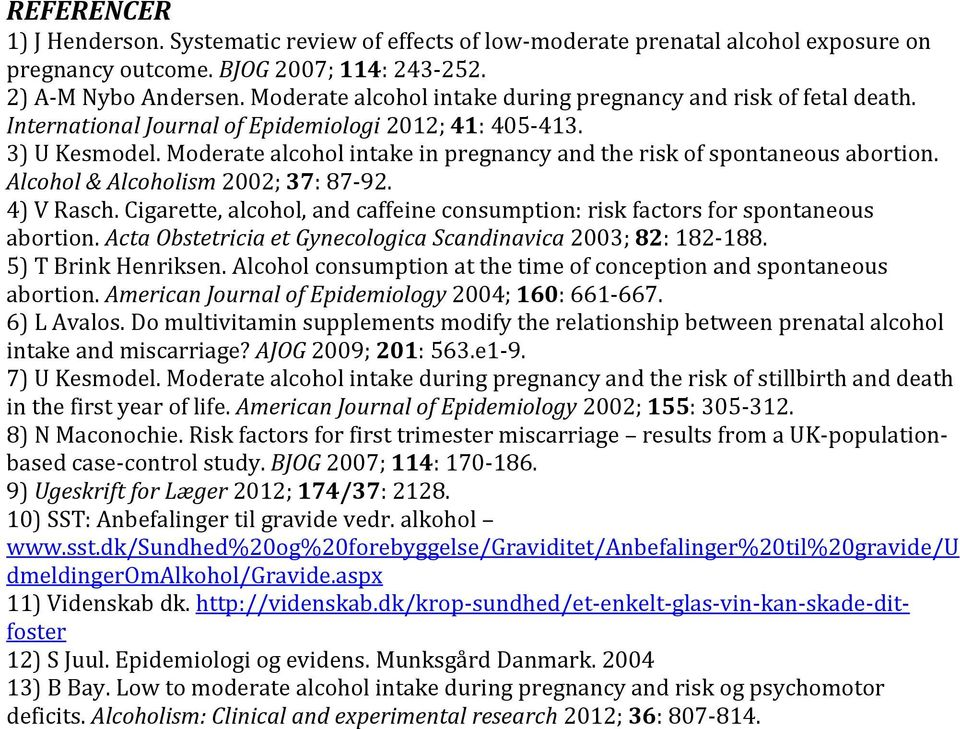 Moderate alcohol intake in pregnancy and the risk of spontaneous abortion. Alcohol & Alcoholism 2002; 37: 87-92. 4) V Rasch.