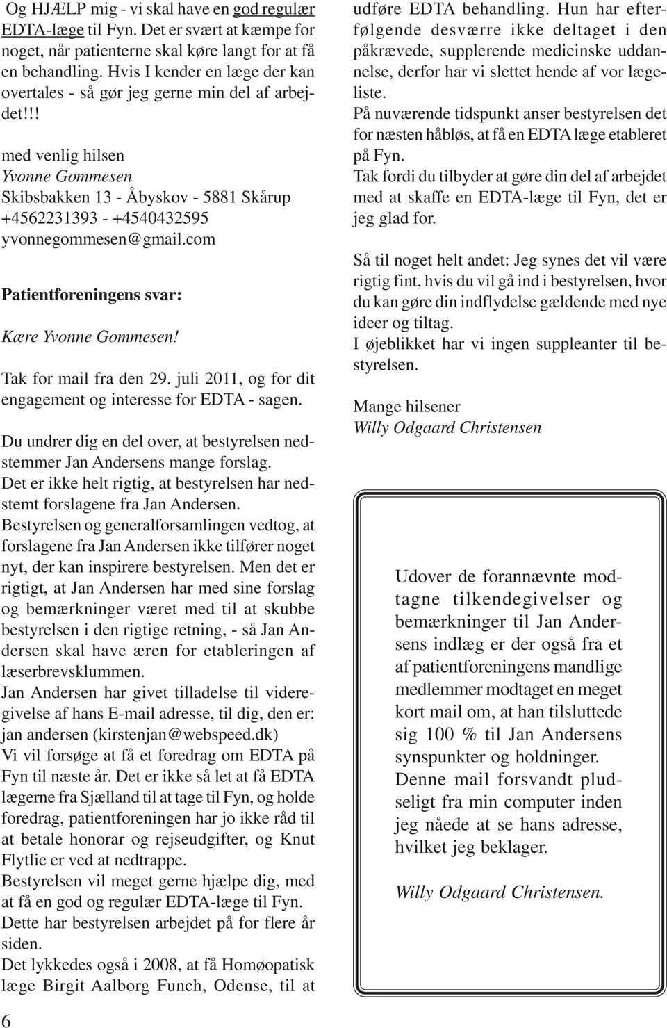 com Patientforeningens svar: Kære Yvonne Gommesen! Tak for mail fra den 29. juli 2011, og for dit engagement og interesse for EDTA - sagen.
