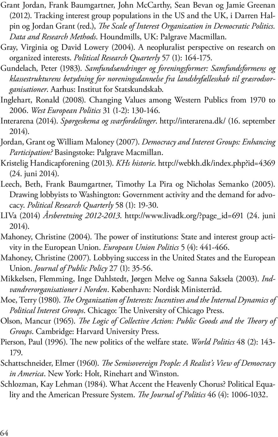 A neopluralist perspective on research on organized interests. Political Research Quarterly 57 (1): 164-175. Gundelach, Peter (1983).