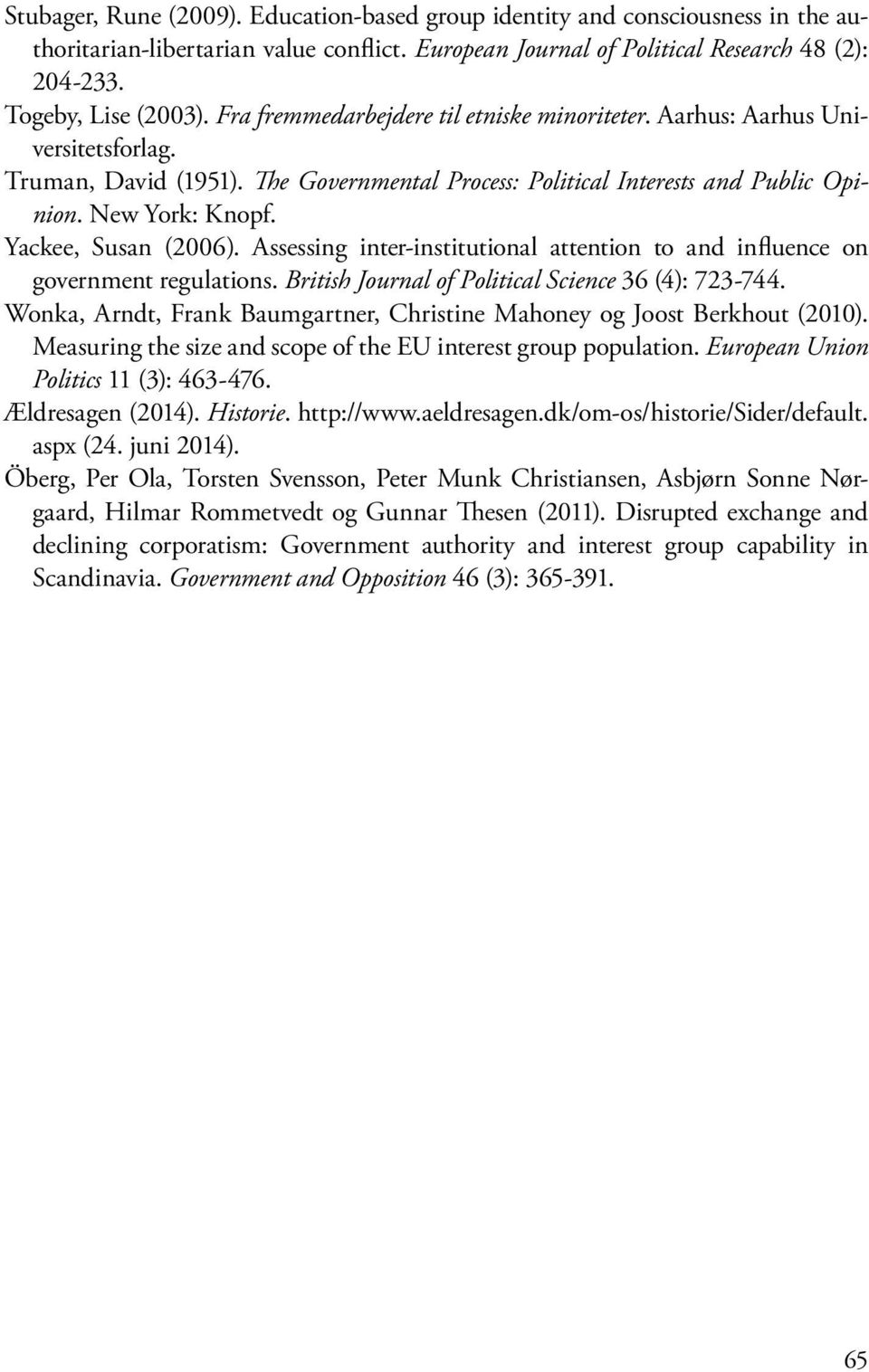 Yackee, Susan (2006). Assessing inter-institutional attention to and influence on government regulations. British Journal of Political Science 36 (4): 723-744.