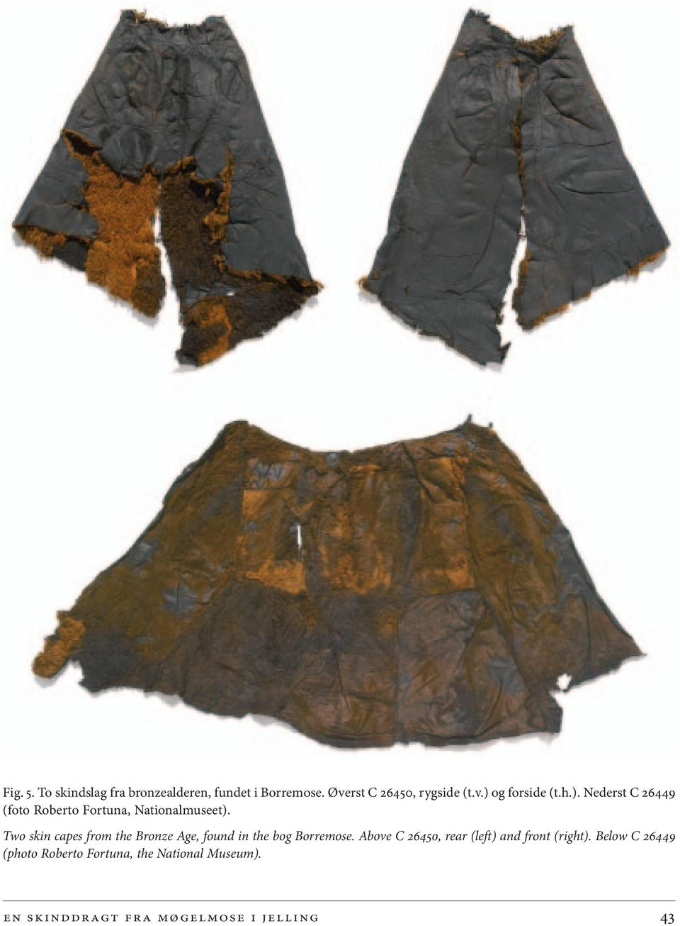 Two skin capes from the Bronze Age, found in the bog Borremose.