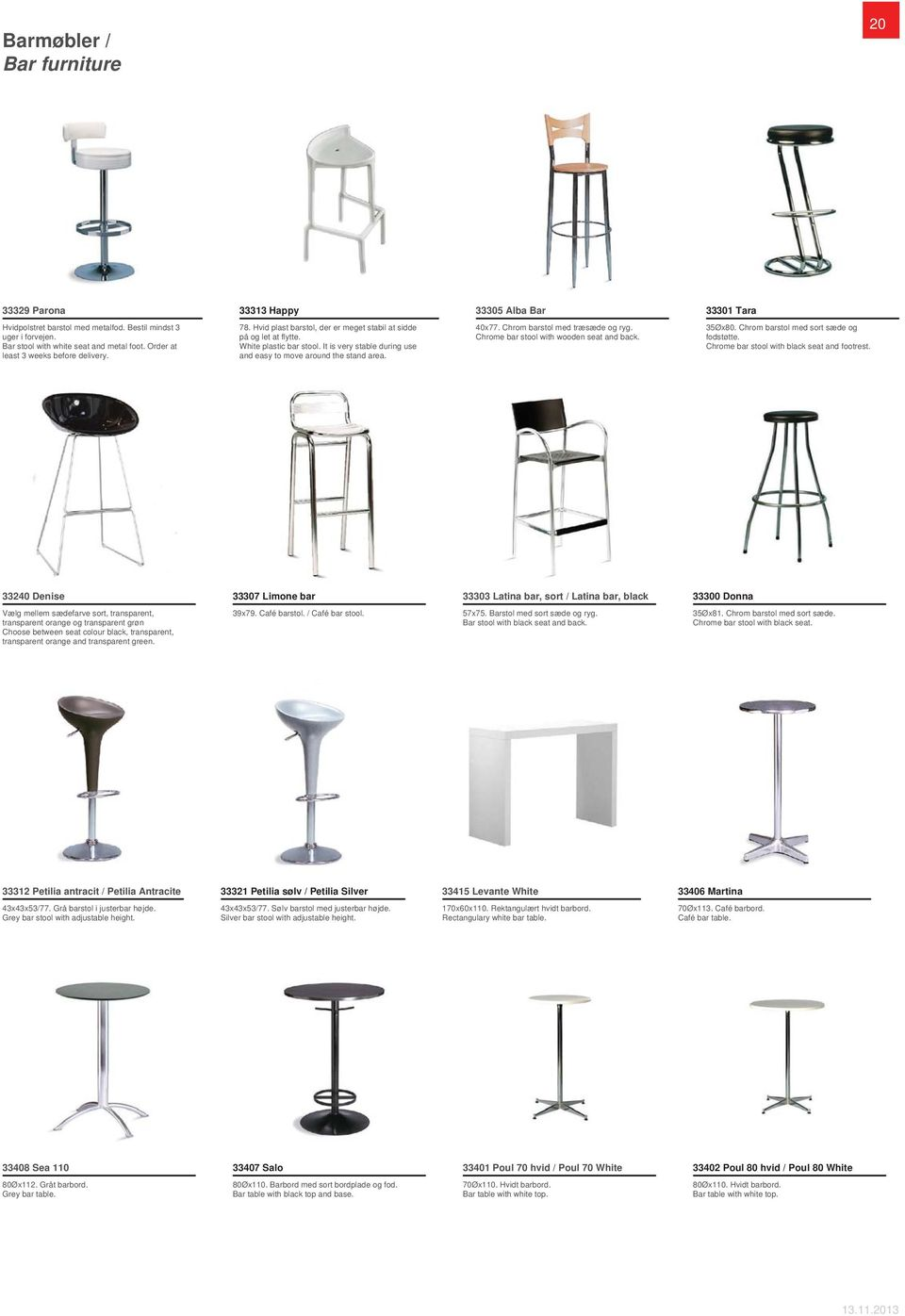 It is very stable during use and easy to move around the stand area. 40x77. Chrom barstol med træsæde og ryg. Chrome bar stool with wooden seat and back. 35Øx80.