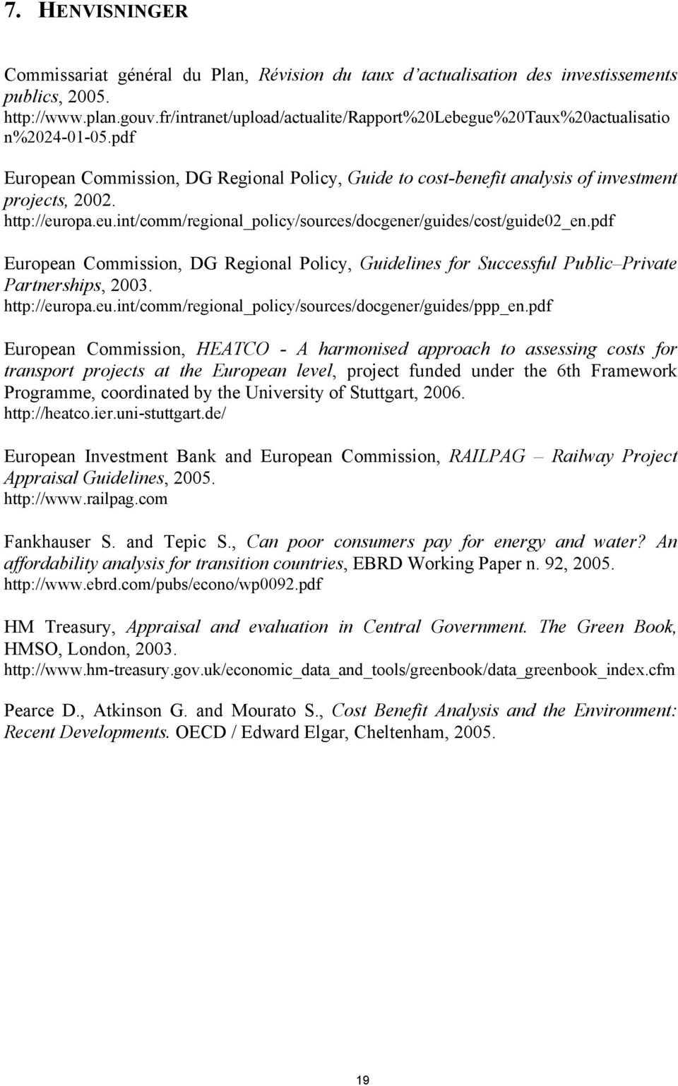http://europa.eu.int/comm/regional_policy/sources/docgener/guides/cost/guide02_en.pdf European Commission, DG Regional Policy, Guidelines for Successful Public Private Partnerships, 2003.