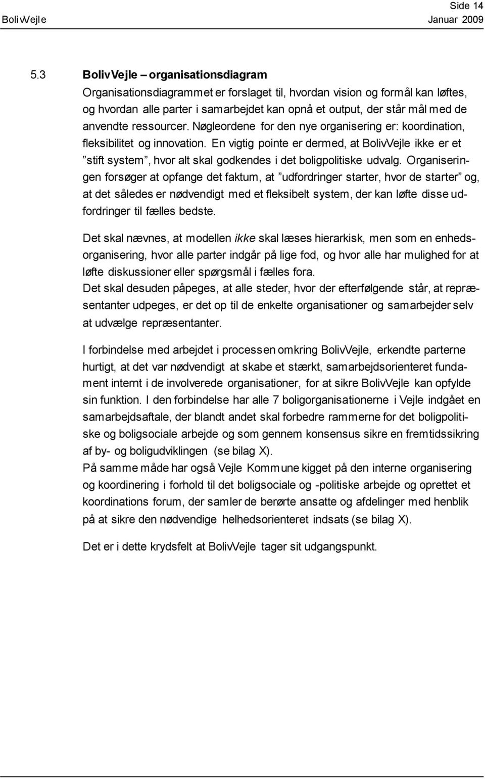 ressourcer. Nøgleordene for den nye organisering er: koordination, fleksibilitet og innovation.