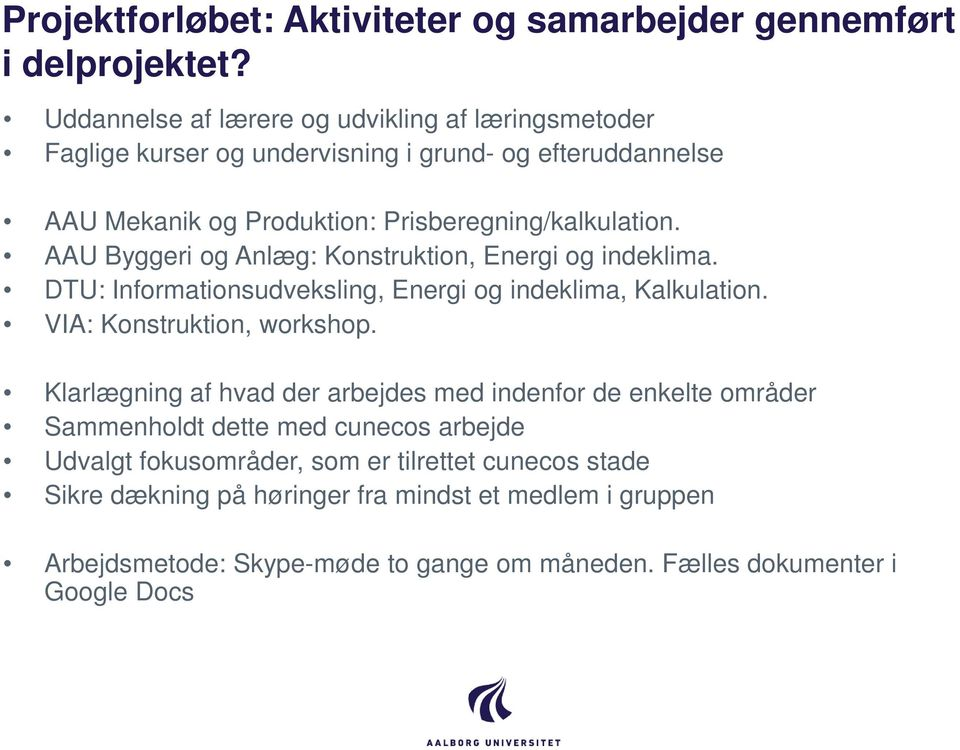 AAU Byggeri og Anlæg: Konstruktion, Energi og indeklima. DTU: Informationsudveksling, Energi og indeklima, Kalkulation. VIA: Konstruktion, workshop.