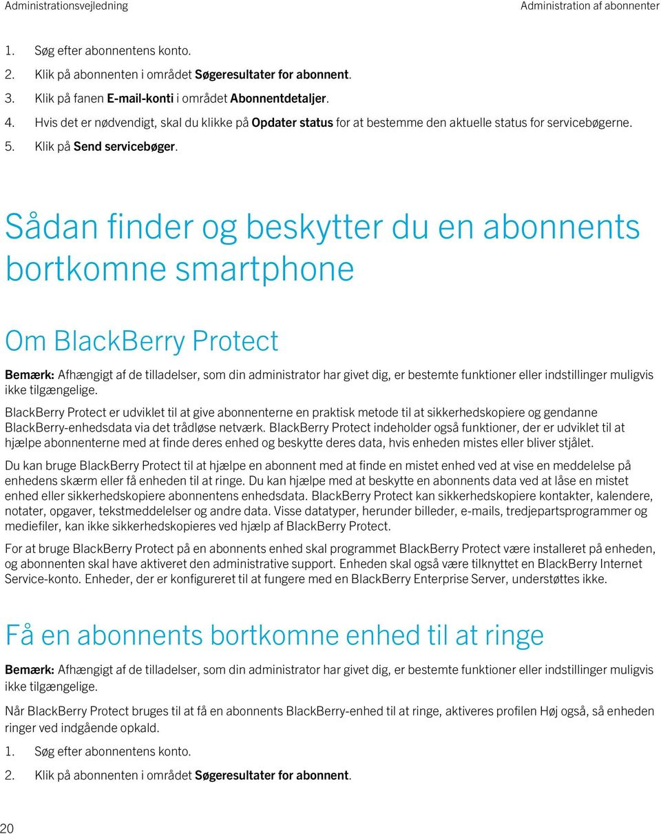 Sådan finder og beskytter du en abonnents bortkomne smartphone Om BlackBerry Protect BlackBerry Protect er udviklet til at give abonnenterne en praktisk metode til at sikkerhedskopiere og gendanne