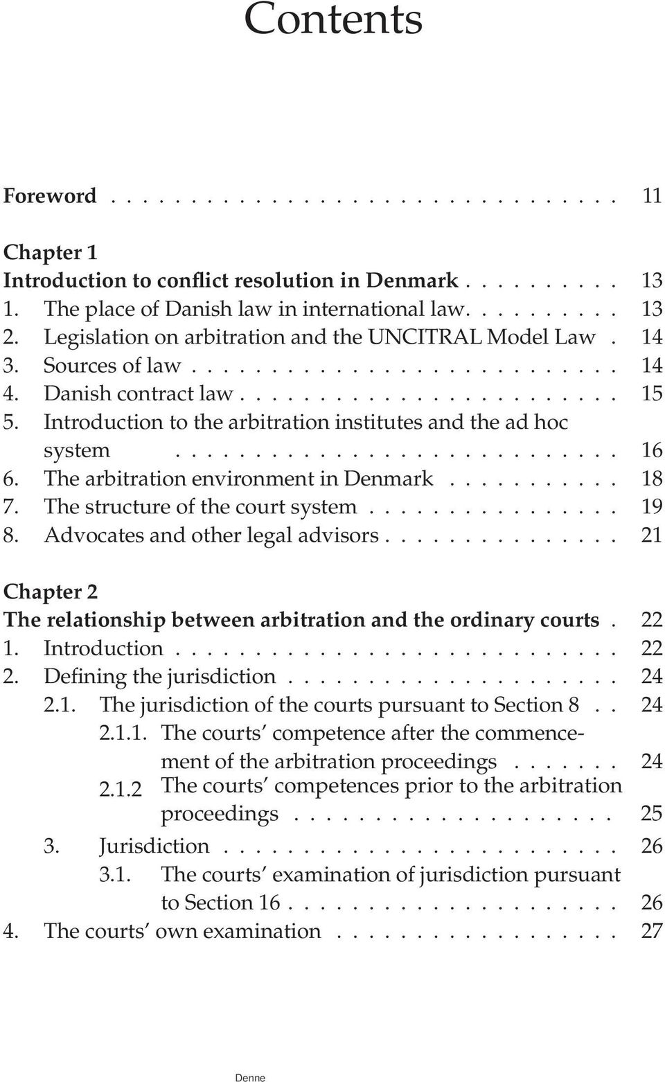 Introduction to the arbitration institutes and the ad hoc system............................ 16 6. The arbitration environment in Denmark........... 18 7. The structure of the court system................ 19 8.