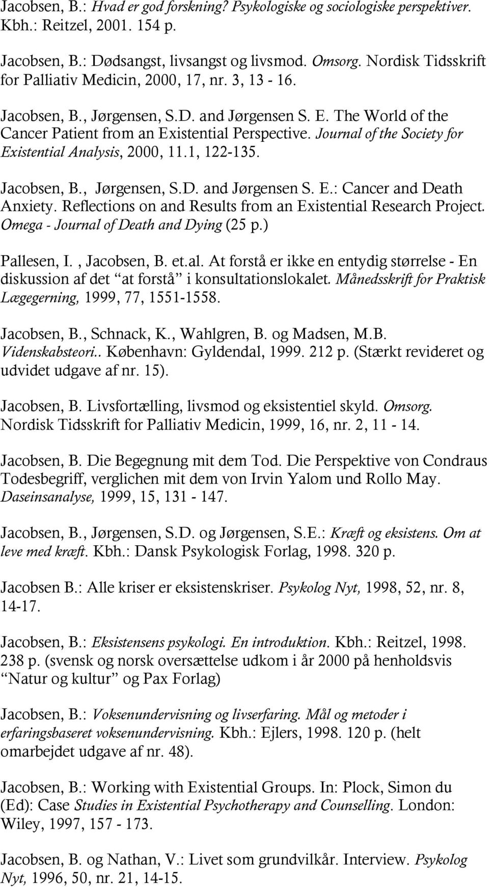 Journal of the Society for Existential Analysis, 2000, 11.1, 122-135. Jacobsen, B., Jørgensen, S.D. and Jørgensen S. E.: Cancer and Death Anxiety.