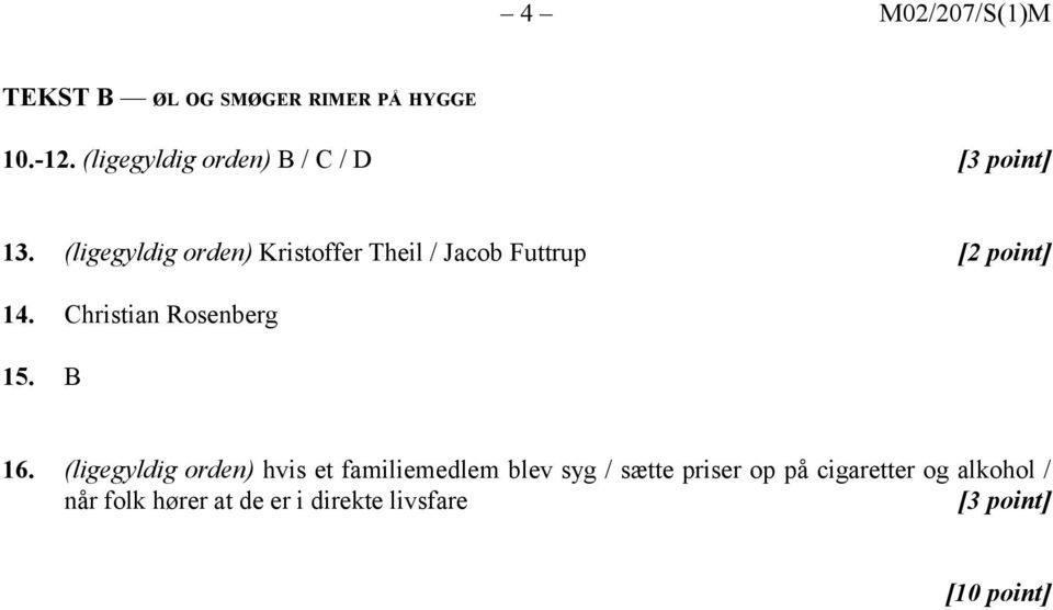 (ligegyldig orden) Kristoffer Theil / Jacob Futtrup [2 point] 14. Christian Rosenberg 15.