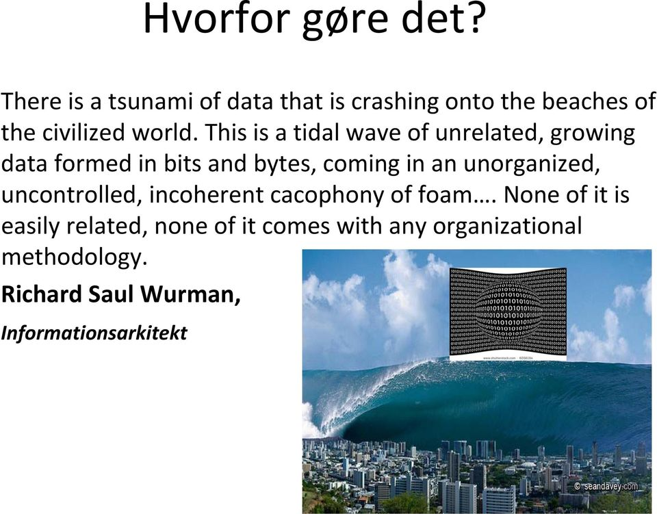 This is a tidal wave of unrelated, growing data formed in bits and bytes, coming in an