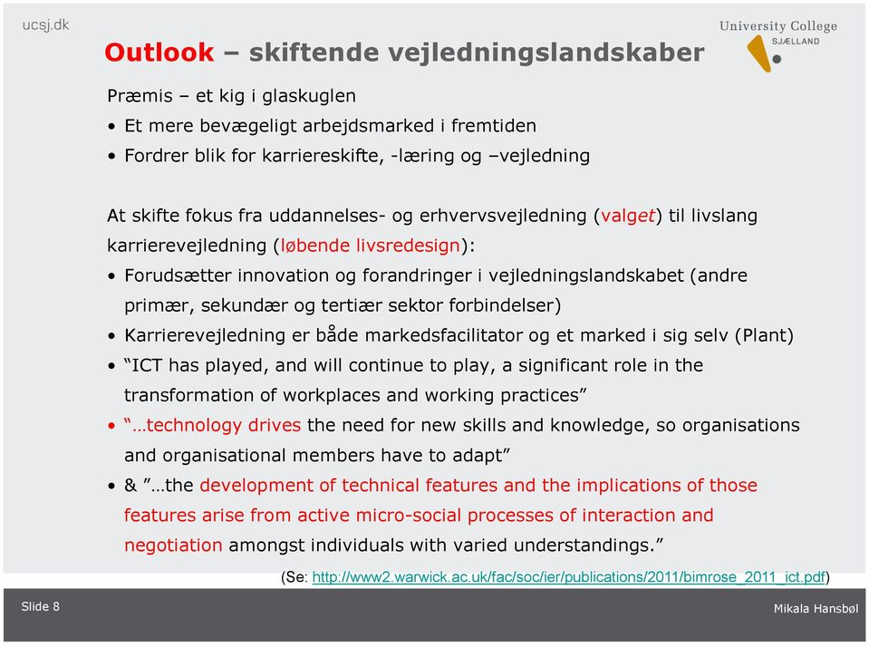 forbindelser) Karrierevejledning er både markedsfacilitator og et marked i sig selv (Plant) ICT has played, and will continue to play, a significant role in the transformation of workplaces and