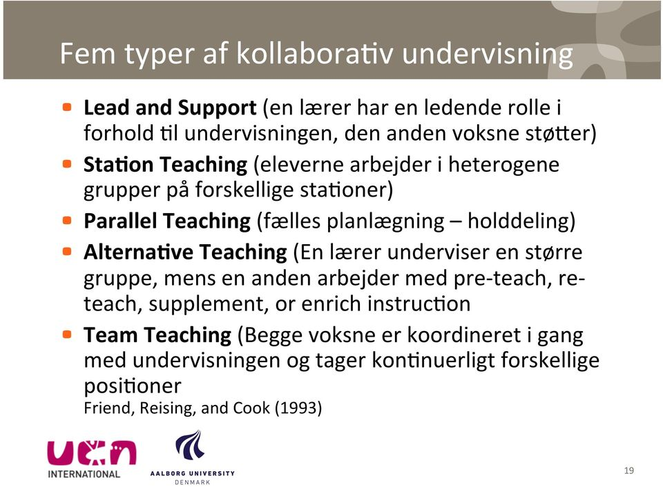 Alterna,ve Teaching (En lærer underviser en større gruppe, mens en anden arbejder med pre- teach, re- teach, supplement, or enrich instruc5on!