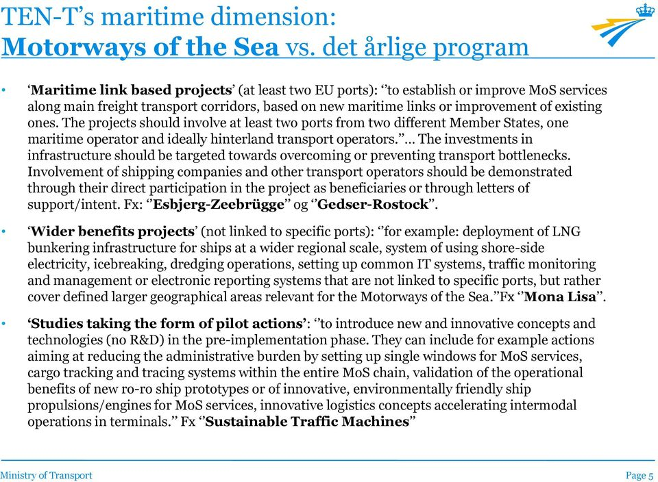 existing ones. The projects should involve at least two ports from two different Member States, one maritime operator and ideally hinterland transport operators.