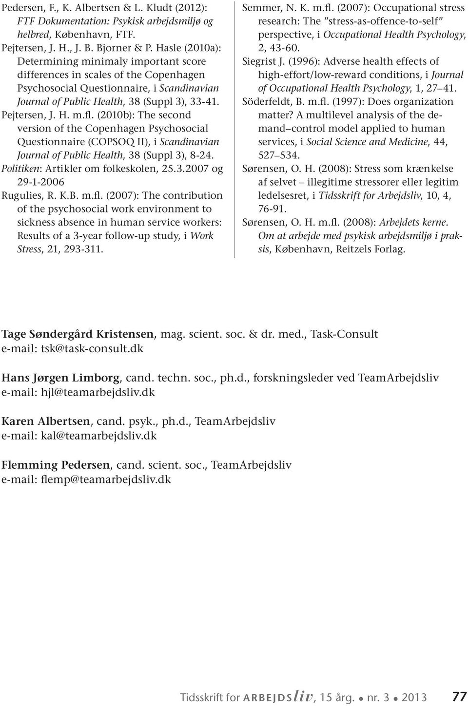 (2010b): The second version of the Copenhagen Psychosocial Questionnaire (COPSOQ II), i Scandinavian Journal of Public Health, 38 (Suppl 3), 8-24. Politiken: Artikler om folkeskolen, 25.3.2007 og 29-1-2006 Rugulies, R.