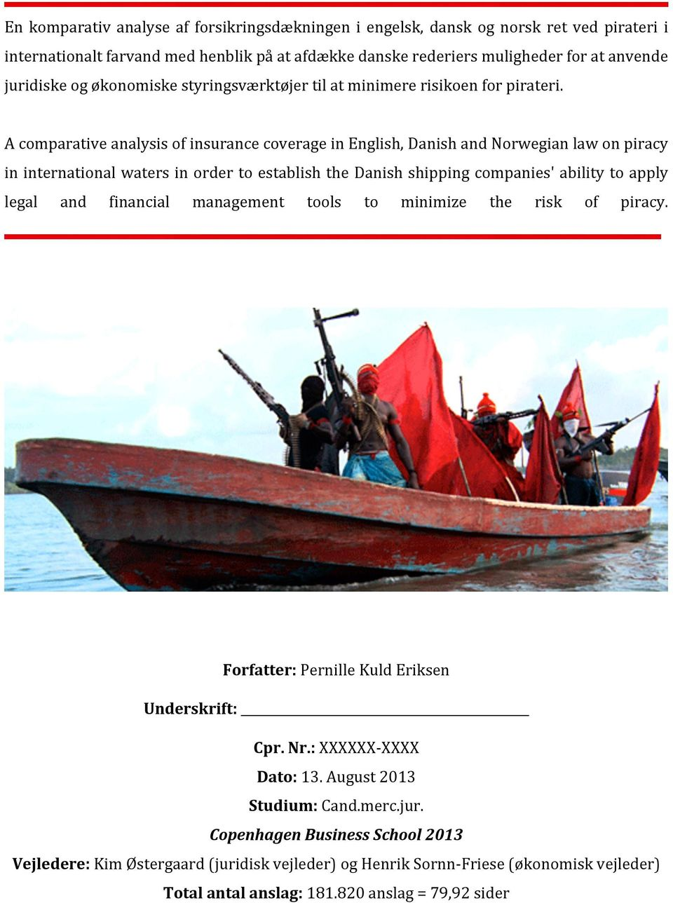 A comparative analysis of insurance coverage in English, Danish and Norwegian law on piracy in international waters in order to establish the Danish shipping companies' ability to apply legal and