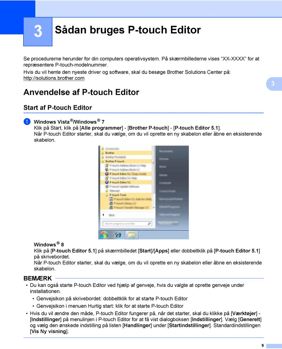 com 3 Anvendelse af P-touch Editor 3 Start af P-touch Editor 3 1 Windows Vista /Windows 7 Klik på Start, klik på [Alle programmer] - [Brother P-touch] - [P-touch Editor 5.1].
