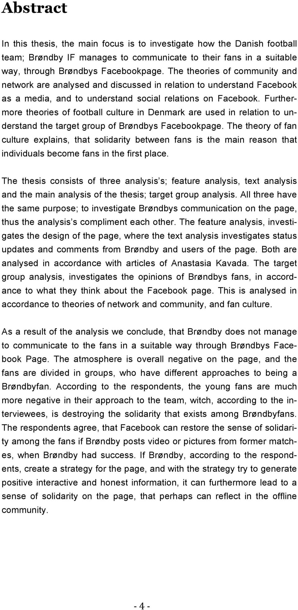 Furthermore theories of football culture in Denmark are used in relation to understand the target group of Brøndbys Facebookpage.