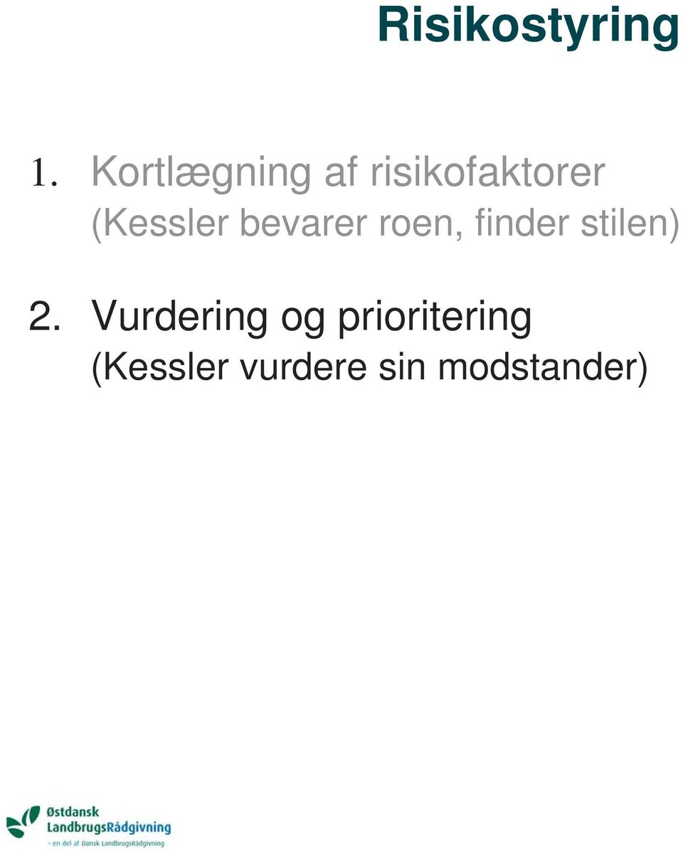 (Kessler bevarer roen, finder