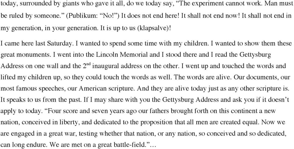 I went into the Lincoln Memorial and I stood there and I read the Gettysburg Address on one wall and the 2 nd inaugural address on the other.