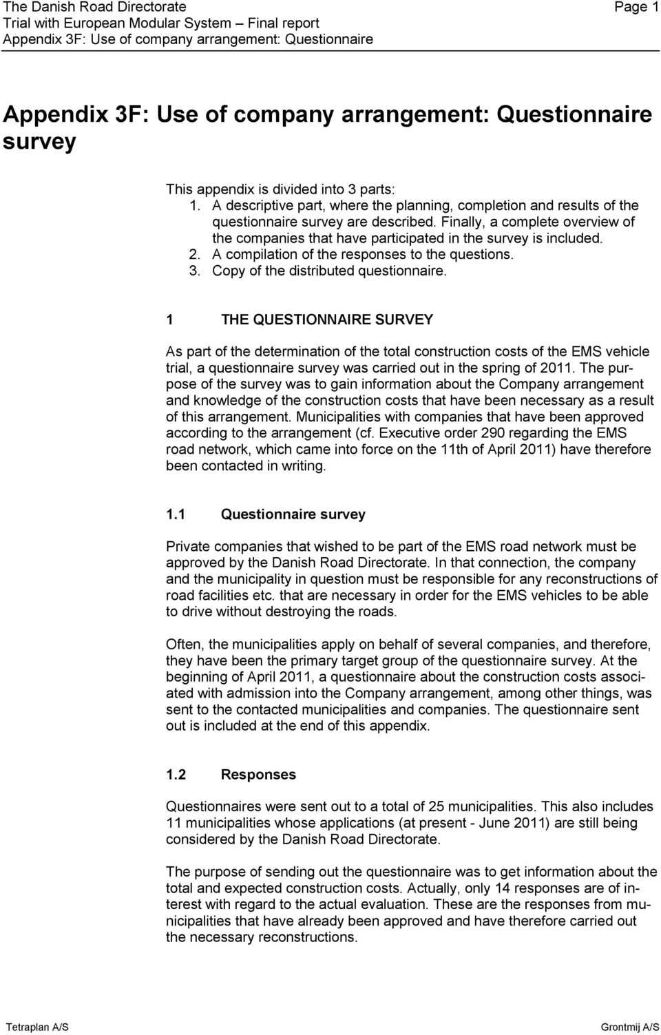 1 THE QUESTIONNAIRE SURVEY As part of the determination of the total construction costs of the EMS vehicle trial, a questionnaire survey was carried out in the spring of 2011.