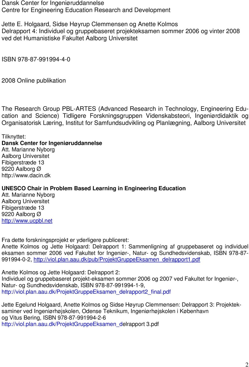 978-87-991994-4-0 2008 Online publikation The Research Group PBL-ARTES (Advanced Research in Technology, Engineering Education and Science) Tidligere Forskningsgruppen Videnskabsteori,