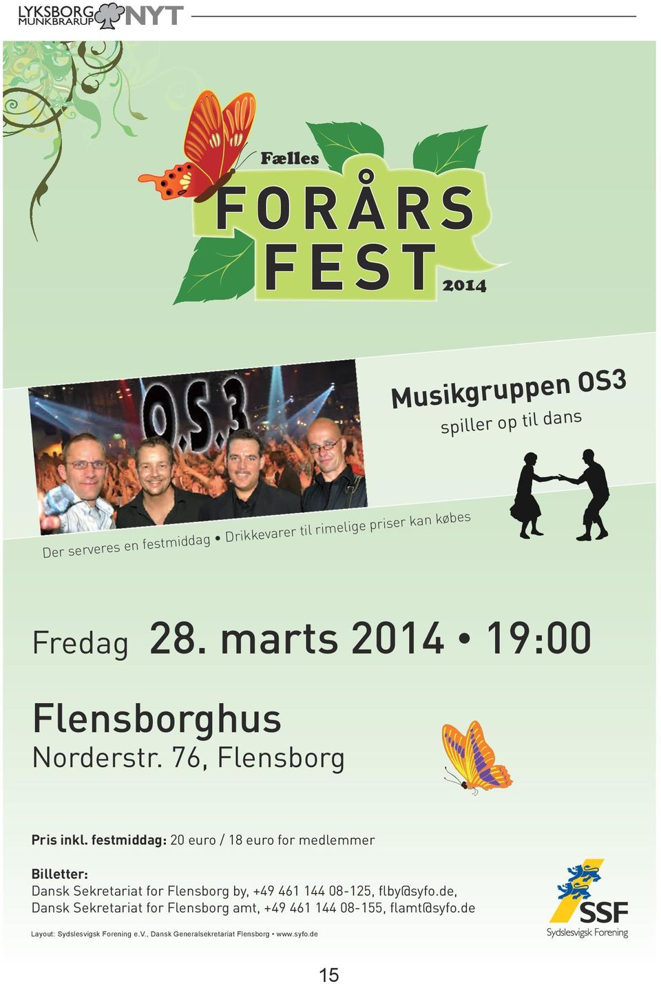 festmiddag: 20 euro / 18 euro for medlemmer Billetter: Dansk Sekretariat for Flensborg by, +49 461 144 08-125, flby@syfo.