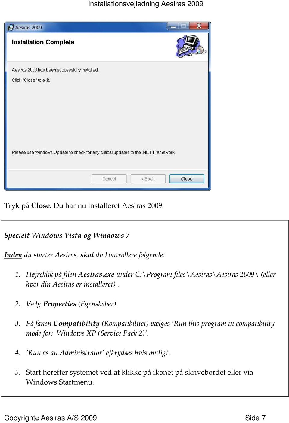 3. På fanen Compatibility (Kompatibilitet) vælges Run this program in compatibility mode for: Windows XP (Service Pack 2). 4.
