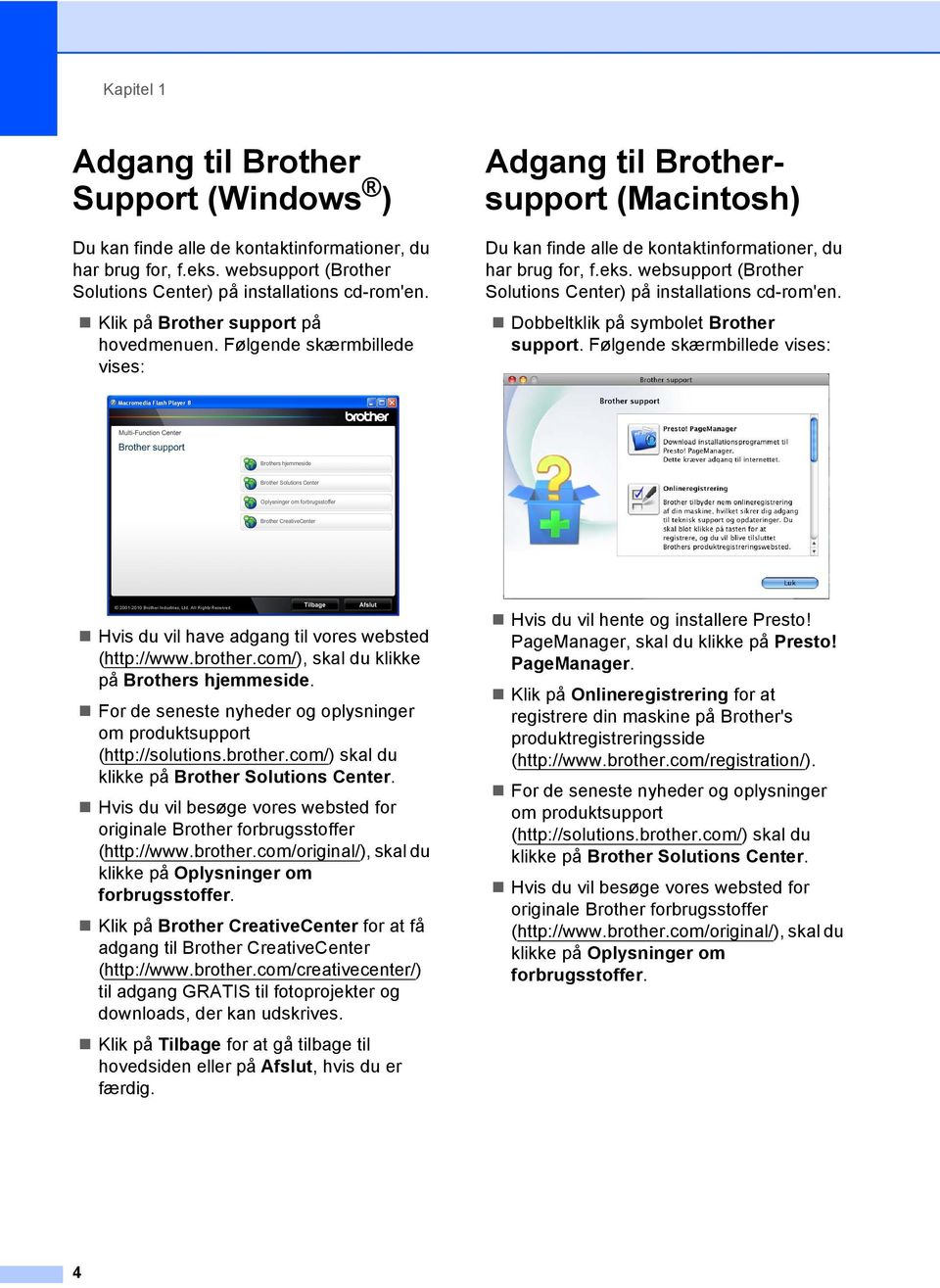 websupport (Brother Solutions Center) på installations cd-rom'en. Dobbeltklik på symbolet Brother support. Følgende skærmbillede vises: Hvis du vil have adgang til vores websted (http://www.brother.