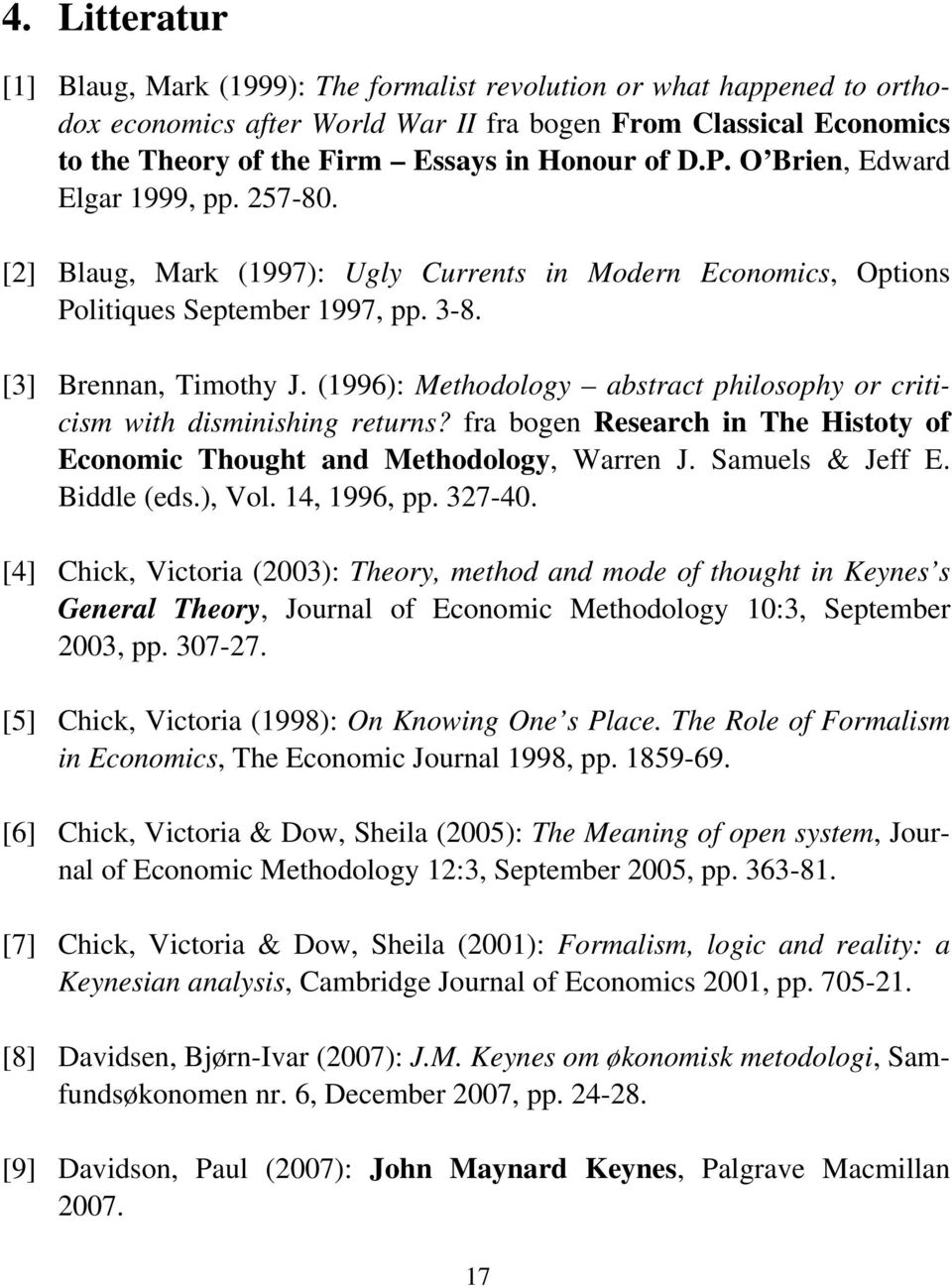 (1996): Methodology abstract philosophy or criticism with disminishing returns? fra bogen Research in The Histoty of Economic Thought and Methodology, Warren J. Samuels & Jeff E. Biddle (eds.), Vol.