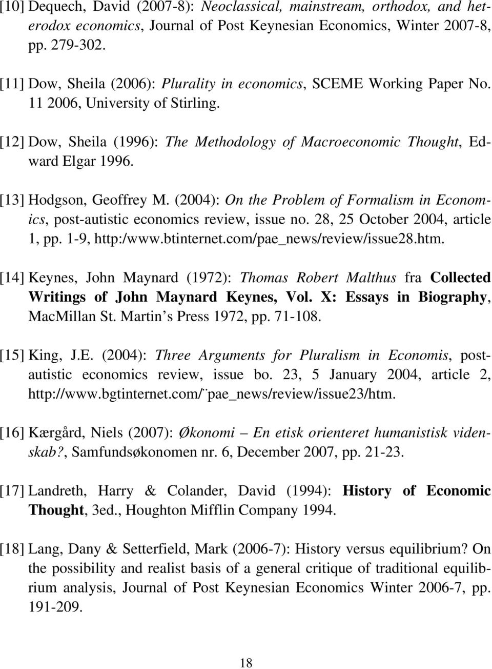 [13] Hodgson, Geoffrey M. (2004): On the Problem of Formalism in Economics, post-autistic economics review, issue no. 28, 25 October 2004, article 1, pp. 1-9, http:/www.btinternet.