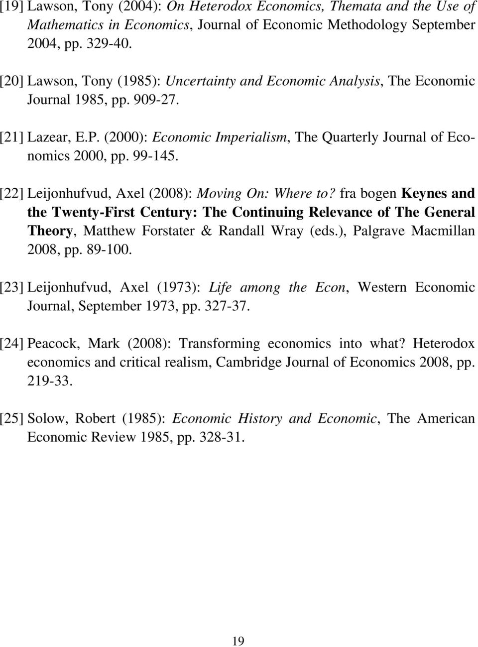 [22] Leijonhufvud, Axel (2008): Moving On: Where to? fra bogen Keynes and the Twenty-First Century: The Continuing Relevance of The General Theory, Matthew Forstater & Randall Wray (eds.