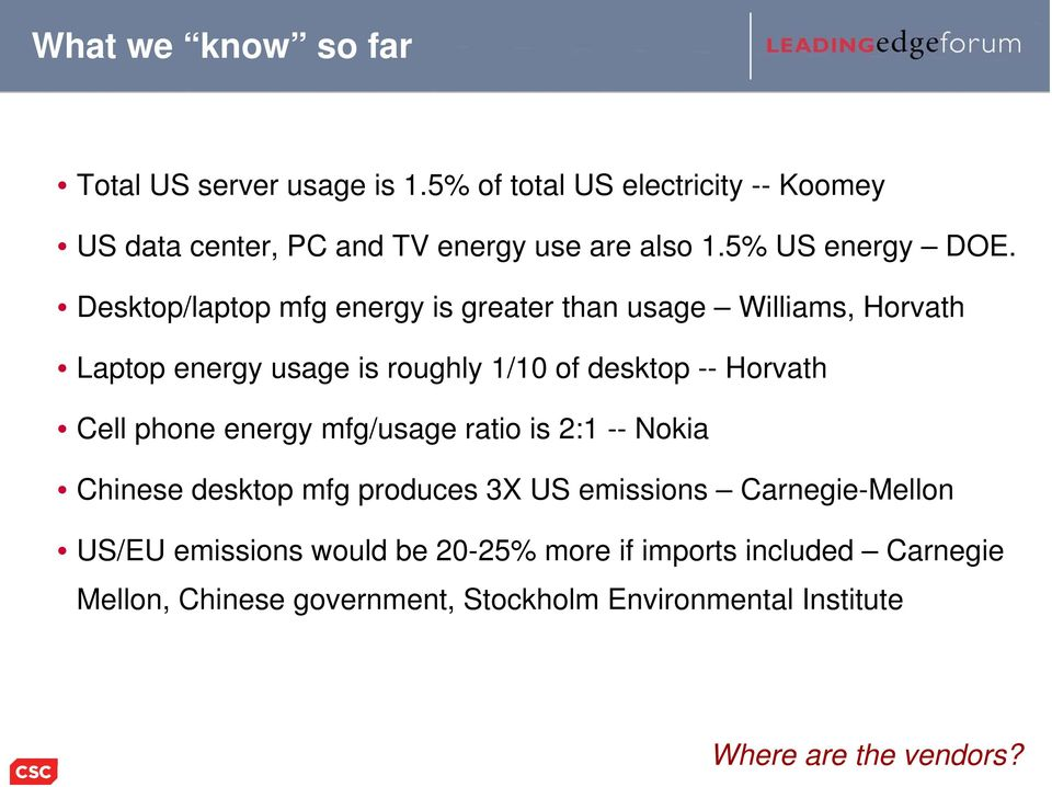 Desktop/laptop mfg energy is greater than usage Williams, Horvath Laptop energy usage is roughly 1/10 of desktop -- Horvath Cell
