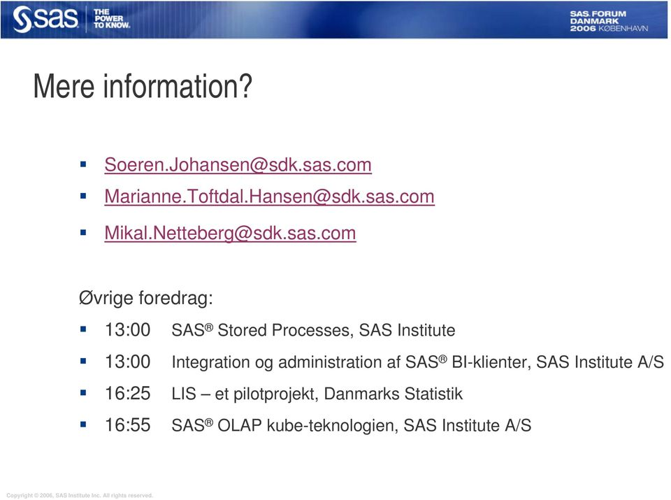 com Øvrige foredrag: 13:00 SAS Stored Processes, SAS Institute 13:00 Integration og