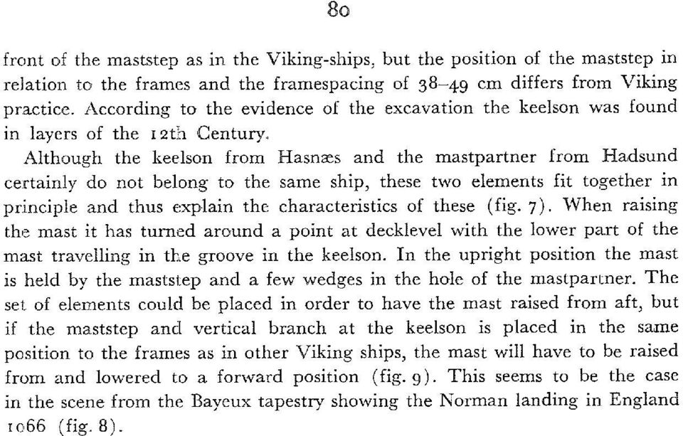 Although the keelson from Hasnæs and the mastpartner from Hadsund certainly do not belong to the same ship, these two elements fit together in principle and thus explain the characteristics of these
